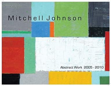 Mitchell Johnson Abstract Work 2005-2010
