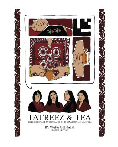 (Tatreez & Tea: Embroidery and Storytelling in the Palestinian Diaspora)