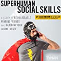Superhuman Social Skills: A Guide to Being Likeable, Winning Friends, and Building Your Social Circle Audiobook by  Tynan Narrated by  Tynan