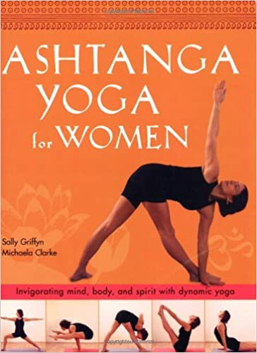 Ashtanga Yoga for Women : Invigorating Mind, Body and Spirit ...
