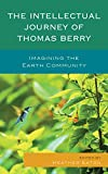 img - for The Intellectual Journey of Thomas Berry: Imagining the Earth Community book / textbook / text book