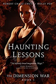 Haunting Lessons (The Dimension War Book 1) by [Chute, Robert Chazz, Pop, Holly]