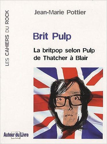En ligne Brit Pulp : La britpop selon Pulp de Thatcher à Blair pdf