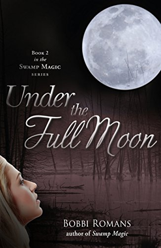 Under the Full Moon (Swamp Magic Series Book 2) by [Romans, Bobbi]