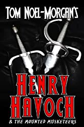 Henry Havoch: & the Mounted Musketeers (English Edition)
