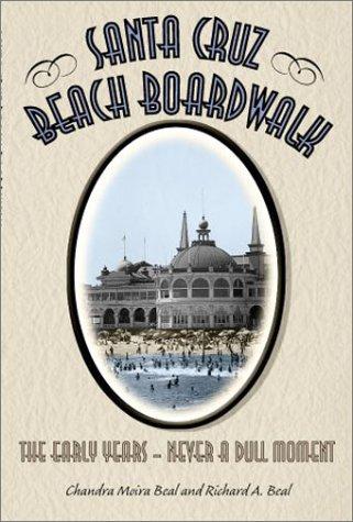 Santa Cruz Beach Boardwalk: The Early Years - Never a Dull Moment