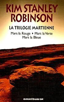 La Trilogie martienne : Mars la Rouge ; Mars la Verte ; Mars la Bleue par Robinson
