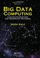 Big Data Computing: A Guide for Business and Technology Managers Front Cover