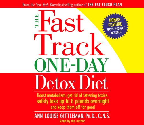 The Fast Track One-Day Detox Diet: Boost metabolism, get rid of fattening toxins, lose up to 8 pounds overnight and keep it off for good by Random House Audio Dimensions