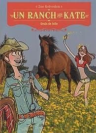 Un ranch pour Kate, Tome 6 : Grain de folie par Zoe Kelvedon
