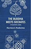 The Buddha Meets Socrates : A Philosopher's Journal, Pemberton, Harrison, 0988176238
