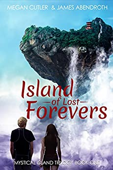 Island of Lost Forevers (Mystical Island Trilogy Book 1) by [Cutler, Megan, Abendroth, James]