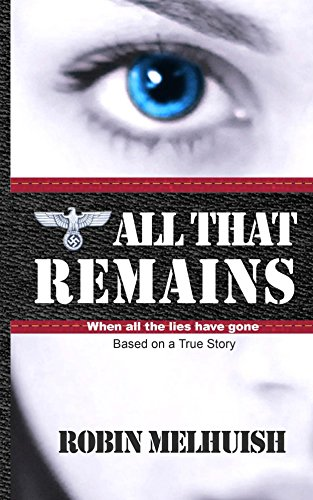 All That Remains: When all the Lies Have Gone by Robin Melhuish