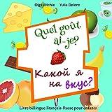 Quel goût ai-je? Какой я на вкус? Livre billingue Français-Russe pour enfants: Книга для детей на французском и русском языках (French Edition)