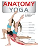 Anatomy of Yoga: An Instructor's Inside Guide to Improving Your Poses