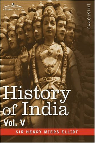 Download History of India, in Nine Volumes: Vol. V - The Mohammedan Period as Described by Its Own Historians by Henry Miers Elliot (2008-11-01) pdf epub