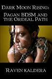 Dark Moon Rising Pagan Bdsm the Ordeal, Raven Kaldera, 1847288928