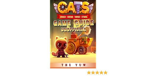 Cats Crash Arena Turbo Stars Game Guide Unofficial: The Yuw: 9781546974789: Amazon.com: Books