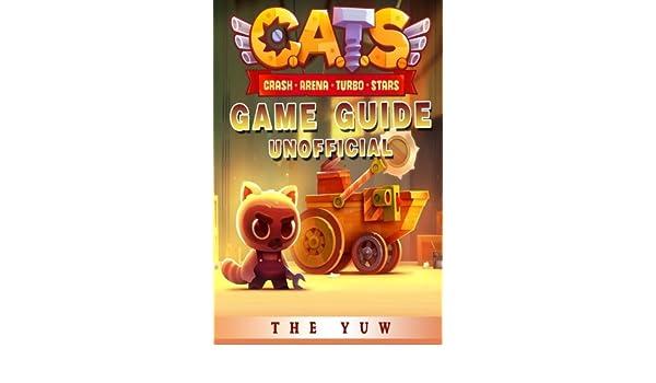 Cats Crash Arena Turbo Stars Game Guide Unofficial: Amazon.es: The Yuw: Libros en idiomas extranjeros