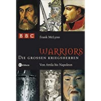Warriors - Die großen Kriegsherren: Von Attila bis Napoleon