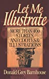 img - for Let Me Illustrate: More Than 400 Stories, Anecdotes, and Illustrations book / textbook / text book
