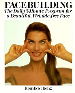 Facebuilding: The Daily 5-Minute Program for a Beautiful ...