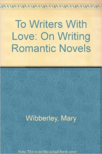To Writers With Love: On Writing Romantic Novels: Mary Wibberley