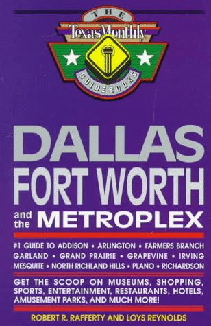Dallas Fort Worth and the Metroplex: #1 Guide to Addison, Arlington, Farmers Branch, Garland, Grand Prairie, Grapevine, Irving, Mesquite, North Richland Hills, Plano, Richardson