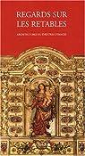 Regards sur les retables en bois polychrome : Architectures ou théâtres d'images par Association des conservateurs des antiquités et objets d'art de France