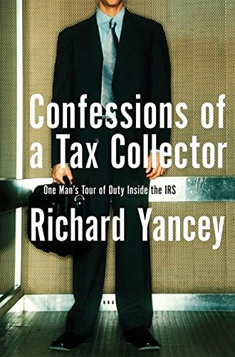 Read Online Confessions of a Tax Collector: One Man's Tour of Duty Inside the IRS PDF