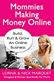 Mommies Making Money Online: Learn To Build Run and Grow an Online Business - Designed and Written Specifically For Moms Review