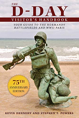 The D-Day Visitor's Handbook: Your Guide to the Normandy Battlefields and WWII Paris...
