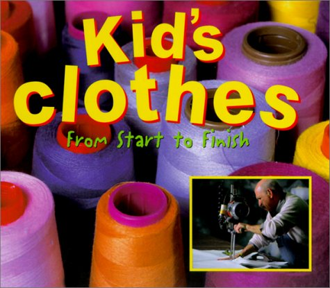 Kid's Clothes: From Start to Finish (Made in the USA) (Wood Finish Series)