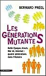 Les générations mutantes : Belle Epoque, Krach, Mai 68, Internet : quatre générations dans l'histoire par Préel