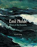 Emil Nolde : Artist of the Elements, King, Averil, 1781300070