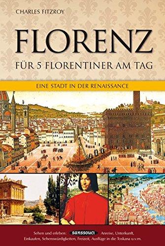 Florenz für 5 Florentiner am Tag: Eine Stadt in der Renaissance