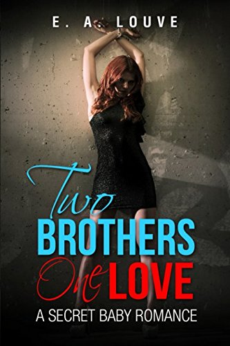 Two Brothers One Love: A Secret Baby Romance (Billionaire Alpha Male Romance)