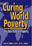 Curing World Poverty : The New Role of Property, , 0962625752