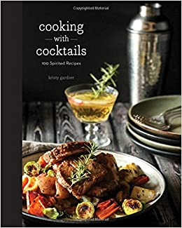 Cooking With Cocktails Spirited Recipes Kristy Gardner