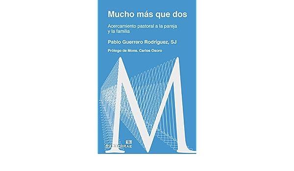 MUCHO MÁS QUE DOS. Una mirada a la pareja y la familia desde la teología (Pastoral nº 99) (Spanish Edition) - Kindle edition by PABLO GUERRERO RODRÍGUEZ SJ.