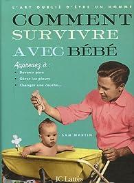 Comment survivre avec bébé par Sam Martin
