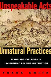 Unspeakable Acts, Unnatural Practices: Flaws and Fallacies in Scientific Reading Instruction
