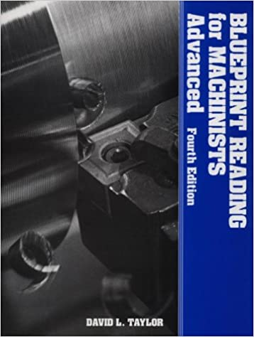 Blueprint reading for machinists advanced david l taylor blueprint reading for machinists advanced subsequent edition malvernweather