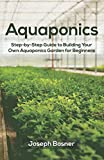 Aquaponics: Step-by-Step Guide to Build Your Own