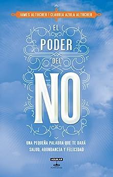 El poder del NO: Porque una pequeña palabra puede brindarte salud, abundancia y felicidad (Spanish Edition) by [Altucher, James, Altucher, Claudia Azula]