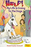 Help! My Life Is Going to the Dogs, Elizabeth Koehler-Pentacoff, 0816742952