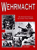 Wehrmacht: The Illustrated History of the German Army in WW II