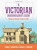 A Victorian Housebuilder's Guide: Woodward's National Architect of 1869 (Dover Architecture)