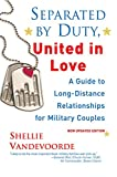 Separated By Duty, United In Love (revised): Guide to Long Distance Relationships for Military Couples (Updated)