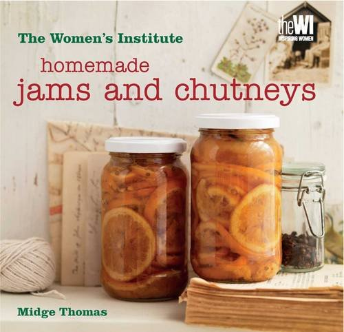 Homemade Jams and Chutneys: Women's Institute by Midge Thomas